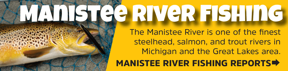 Manistee River Fishing- steelhead, salmon, trout